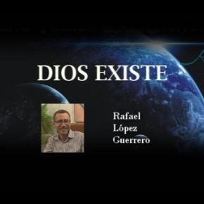 DIOS EXISTE –                                 entrevista RafaelLópez-Guerrero