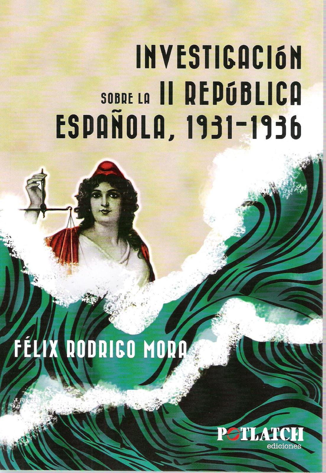 Investigación sobre la II República Española, 1931-36: el nuevo libro de Félix Rodrigo Mora
