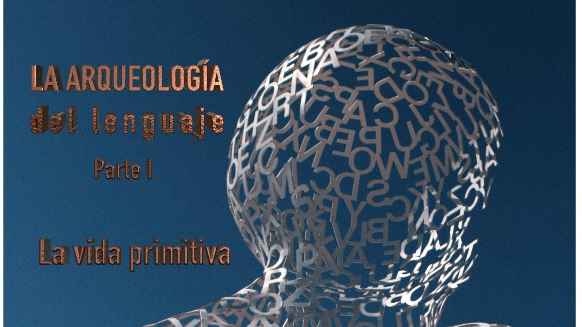 LA ARQUEOLOGÍA DEL LENGUAJE, con Javier Goitia