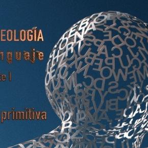 LA ARQUEOLOGÍA DEL LENGUAJE, con JavierGoitia