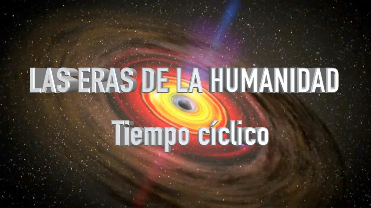 LAS ERAS DE LA HUMANIDAD y el TIEMPO CÍCLICO