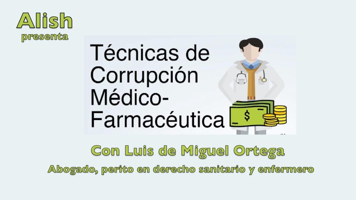 Técnicas de corrupcion médico-farmacéutica, con Luis de Miguel Ortega