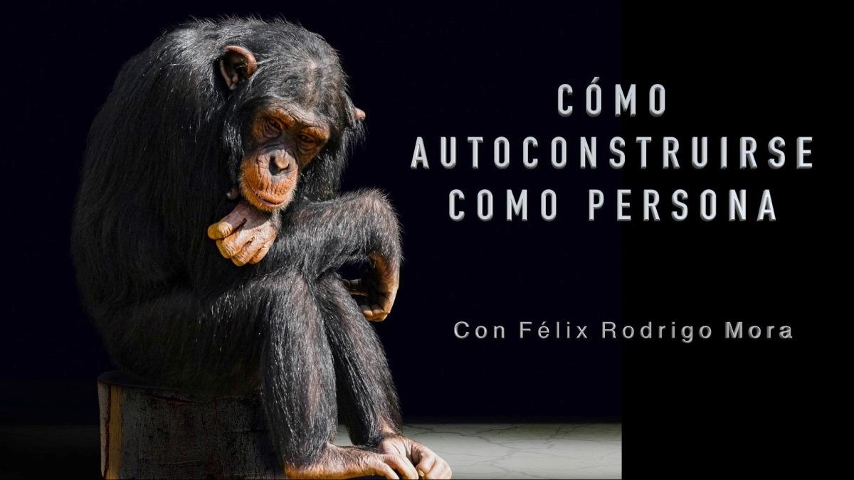 AUTOCONSTRUCCIÓN DE UNO MISMO, con Félix Rodrigo Mora