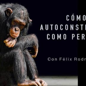AUTOCONSTRUCCIÓN DE UNO MISMO, con Félix RodrigoMora
