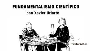 Acerca del FUNDAMENTALISMO CIENTÍFICO con el médico XavierUriarte