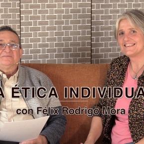 LA ÉTICA INDIVIDUAL con Félix RodrigoMora